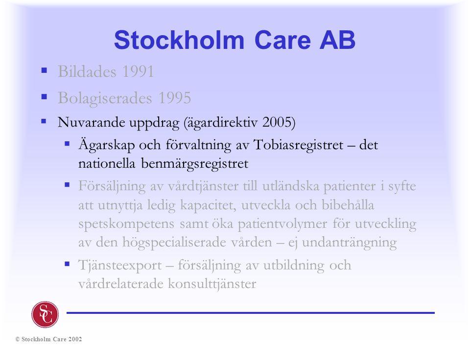 © Stockholm Care 2002 Stockholm Care AB  Bildades 1991  Bolagiserades 1995  Nuvarande uppdrag (ägardirektiv 2005)  Ägarskap och förvaltning av Tob