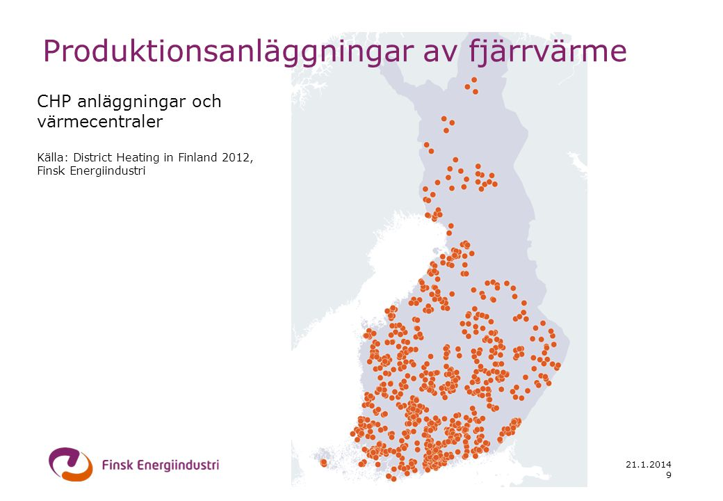 Produktionsanläggningar av fjärrvärme CHP anläggningar och värmecentraler Källa: District Heating in Finland 2012, Finsk Energiindustri 9