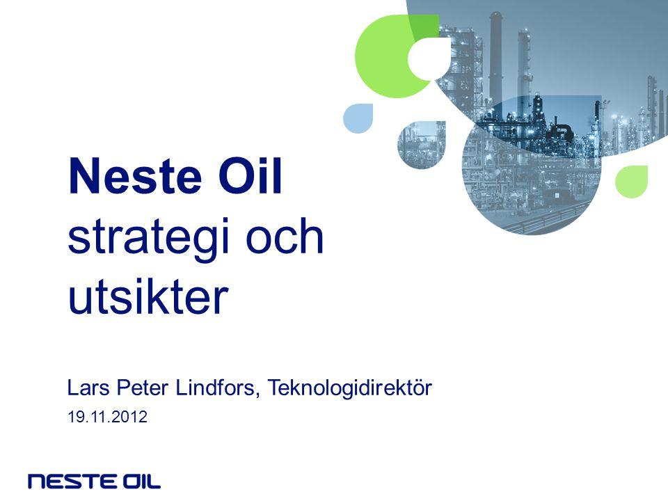 Neste Oil strategi och utsikter Lars Peter Lindfors, Teknologidirektör 19.11.2012