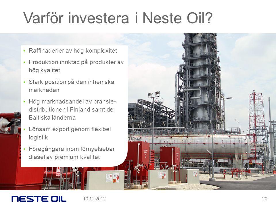 Varför investera i Neste Oil? • Raffinaderier av hög komplexitet • Produktion inriktad på produkter av hög kvalitet • Stark position på den inhemska m