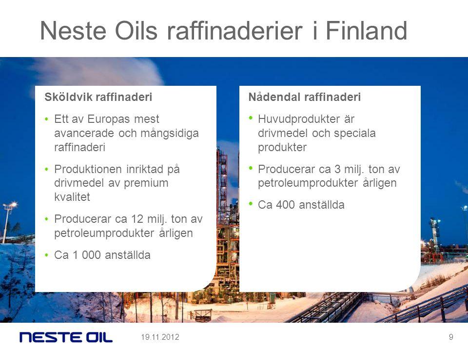 Neste Oils raffinaderier i Finland Sköldvik raffinaderi •Ett av Europas mest avancerade och mångsidiga raffinaderi •Produktionen inriktad på drivmedel av premium kvalitet •Producerar ca 12 milj.
