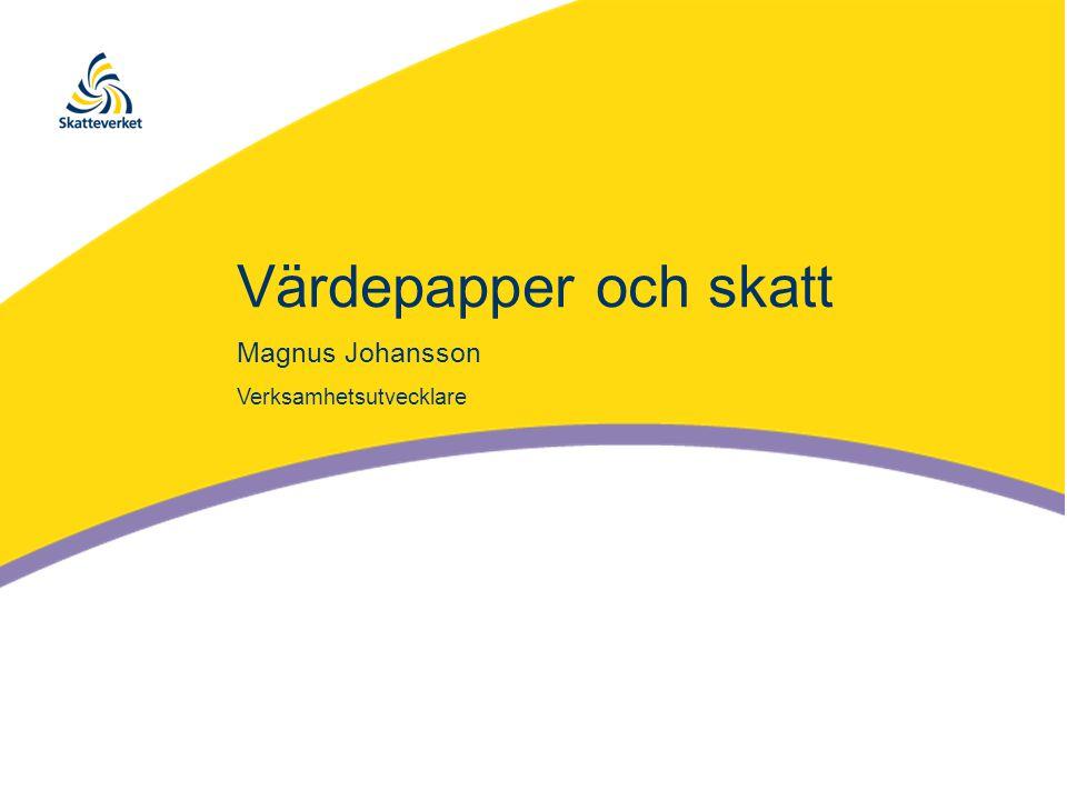 Värdepapper och skatt Magnus Johansson Verksamhetsutvecklare