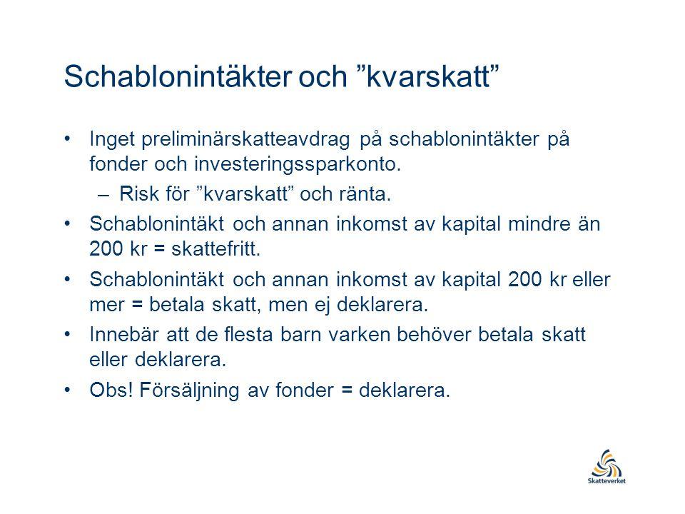 """Schablonintäkter och """"kvarskatt"""" •Inget preliminärskatteavdrag på schablonintäkter på fonder och investeringssparkonto. –Risk för """"kvarskatt"""" och ränt"""