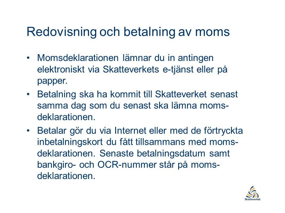 Redovisning och betalning av moms •Momsdeklarationen lämnar du in antingen elektroniskt via Skatteverkets e-tjänst eller på papper. •Betalning ska ha