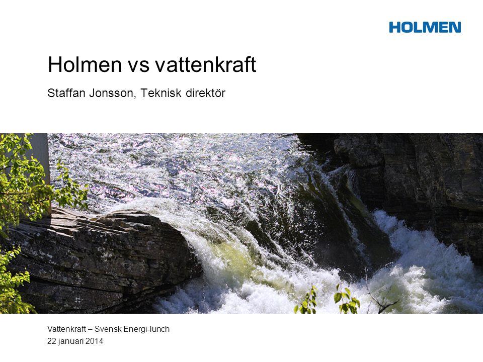 Holmen vs vattenkraft Staffan Jonsson, Teknisk direktör Vattenkraft – Svensk Energi-lunch 22 januari 2014