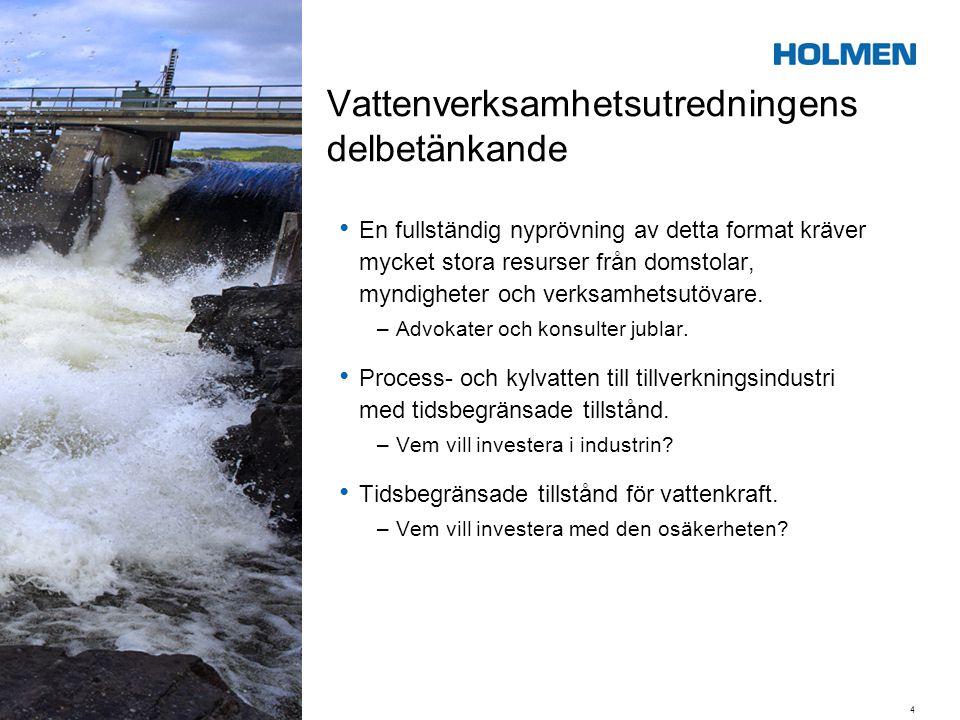 Vattenverksamhetsutredningens delbetänkande • En fullständig nyprövning av detta format kräver mycket stora resurser från domstolar, myndigheter och v