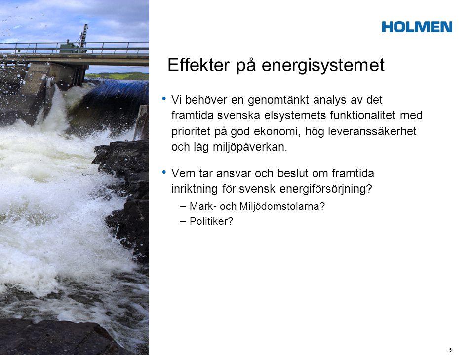 Effekter på energisystemet • Vi behöver en genomtänkt analys av det framtida svenska elsystemets funktionalitet med prioritet på god ekonomi, hög leve