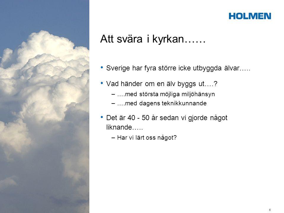 Att svära i kyrkan…… • Sverige har fyra större icke utbyggda älvar….. • Vad händer om en älv byggs ut….? –….med största möjliga miljöhänsyn –….med dag