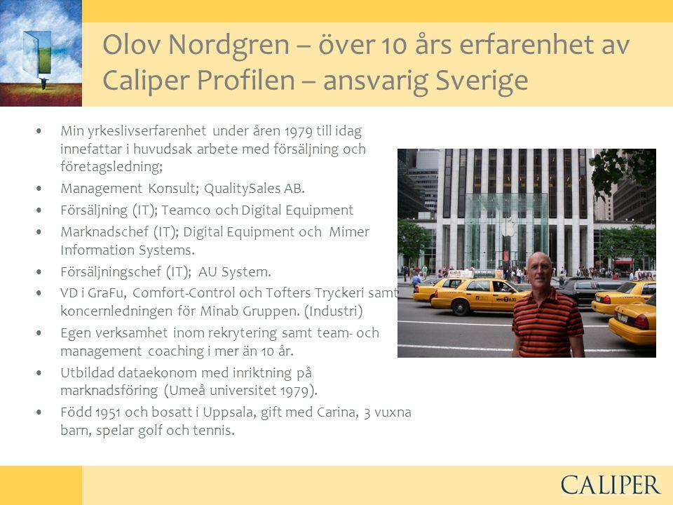 Olov Nordgren – över 10 års erfarenhet av Caliper Profilen – ansvarig Sverige •Min yrkeslivserfarenhet under åren 1979 till idag innefattar i huvudsak