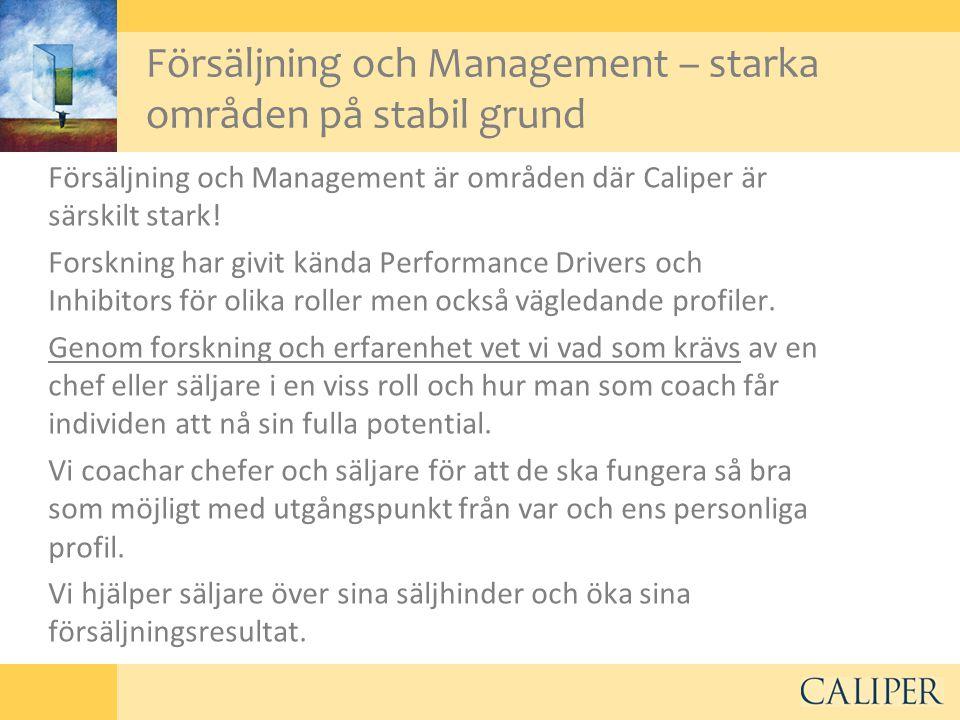 Försäljning och Management – starka områden på stabil grund Försäljning och Management är områden där Caliper är särskilt stark! Forskning har givit k