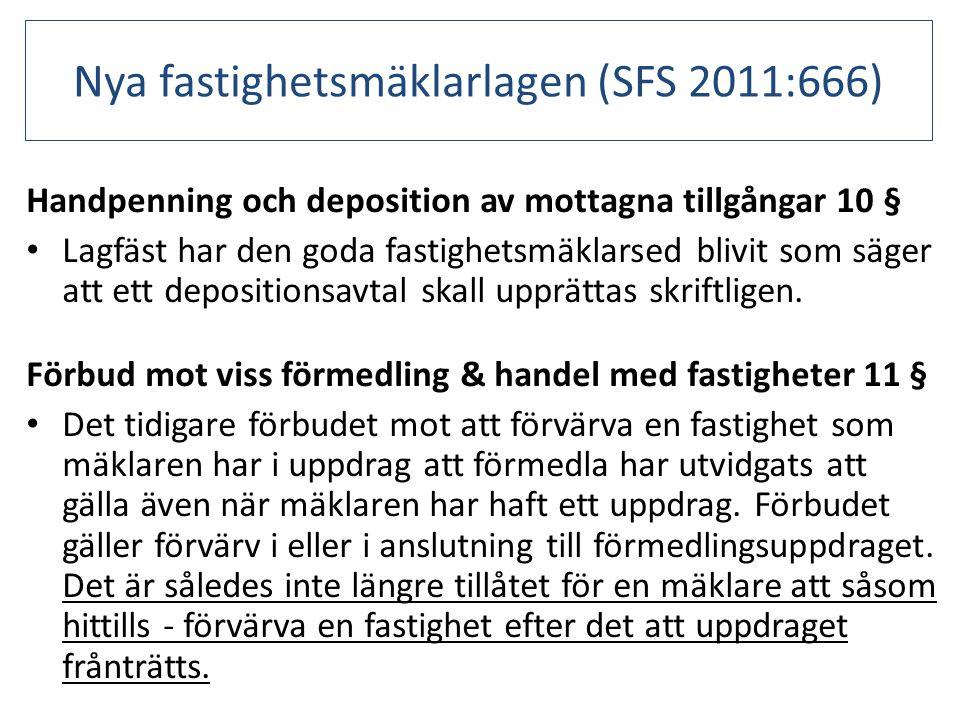 Nya fastighetsmäklarlagen (SFS 2011:666) Handpenning och deposition av mottagna tillgångar 10 § • Lagfäst har den goda fastighetsmäklarsed blivit som