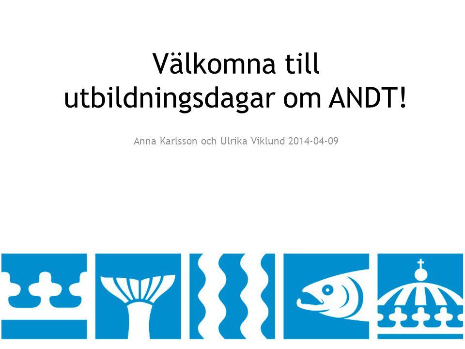 Välkomna till utbildningsdagar om ANDT! Anna Karlsson och Ulrika Viklund 2014-04-09