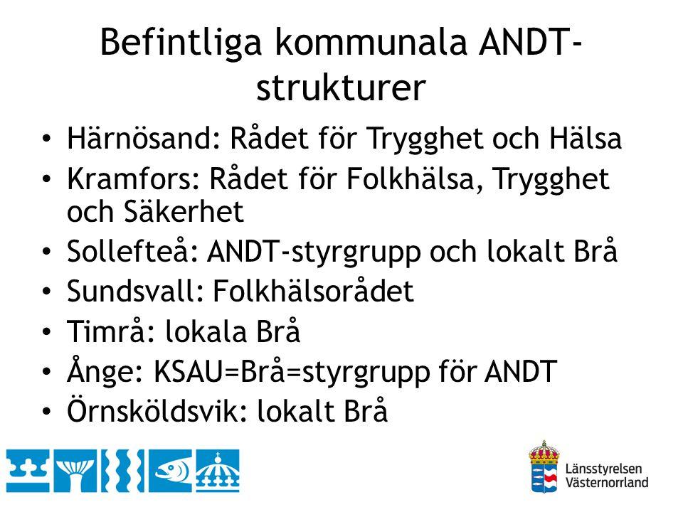 Befintliga kommunala ANDT- strukturer • Härnösand: Rådet för Trygghet och Hälsa • Kramfors: Rådet för Folkhälsa, Trygghet och Säkerhet • Sollefteå: AN
