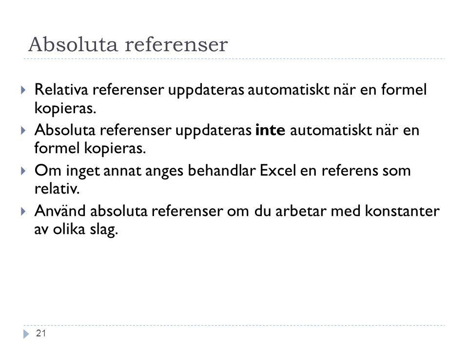 Absoluta referenser  Relativa referenser uppdateras automatiskt när en formel kopieras.  Absoluta referenser uppdateras inte automatiskt när en form
