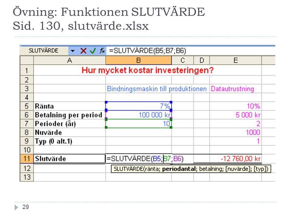 Övning: Funktionen SLUTVÄRDE Sid. 130, slutvärde.xlsx 29