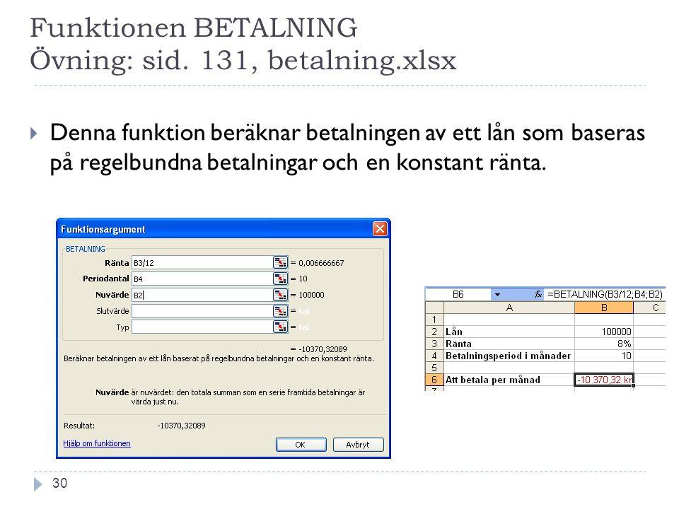 Funktionen BETALNING Övning: sid. 131, betalning.xlsx  Denna funktion beräknar betalningen av ett lån som baseras på regelbundna betalningar och en k