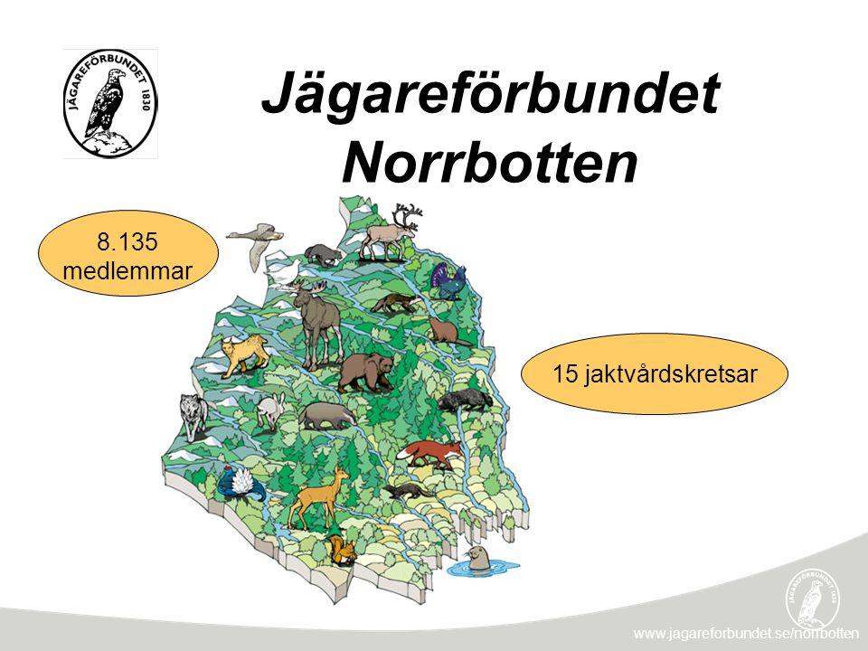 Jägareförbundet Norrbotten 8.135 medlemmar 15 jaktvårdskretsar www.jagareforbundet.se/norrbotten
