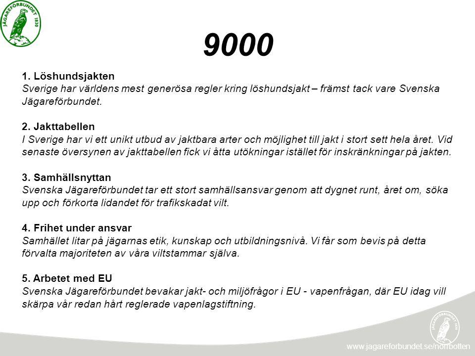 9000 www.jagareforbundet.se/norrbotten 1. Löshundsjakten Sverige har världens mest generösa regler kring löshundsjakt – främst tack vare Svenska Jägar