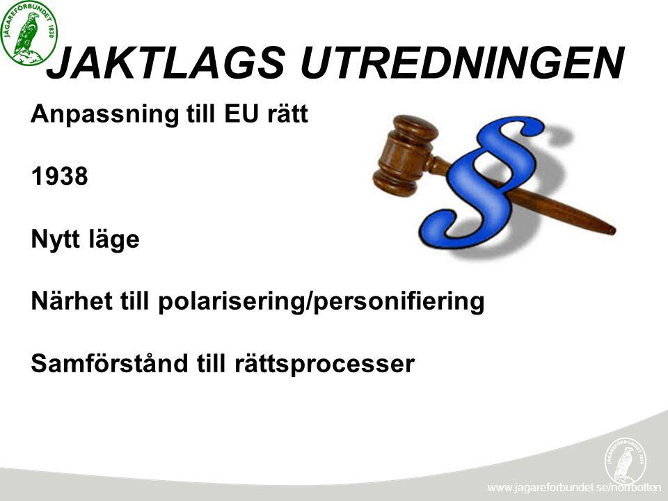 JAKTLAGS UTREDNINGEN www.jagareforbundet.se/norrbotten Anpassning till EU rätt 1938 Nytt läge Närhet till polarisering/personifiering Samförstånd till