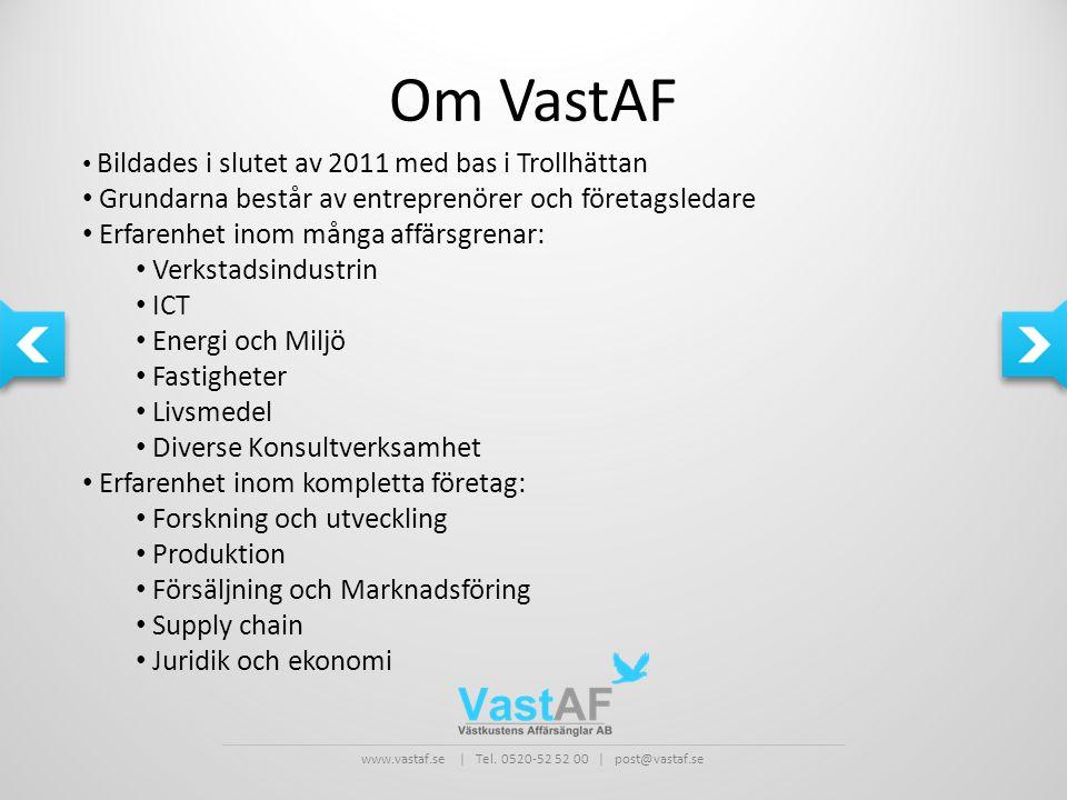 www.vastaf.se | Tel. 0520-52 52 00 | post@vastaf.se Om VastAF • Bildades i slutet av 2011 med bas i Trollhättan • Grundarna består av entreprenörer oc