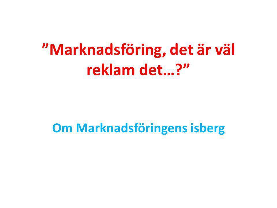 Marknadsföringens isberg Kommunikation Säljarbete Relationer Behoven Marknaden Kunderna Erbjudandet Kommunikation Säljprocessen