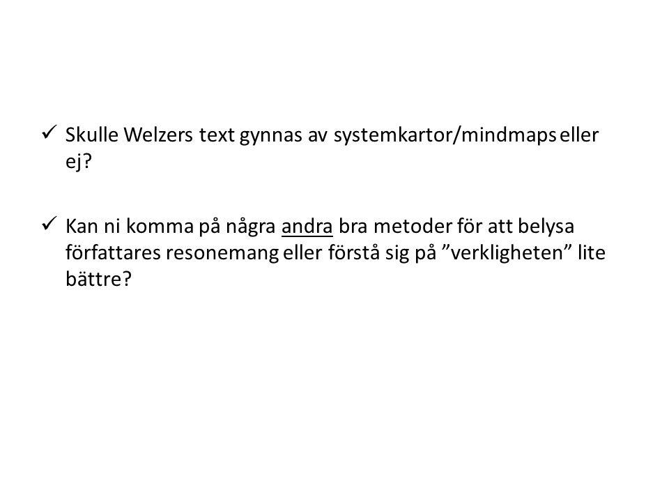  Skulle Welzers text gynnas av systemkartor/mindmaps eller ej.