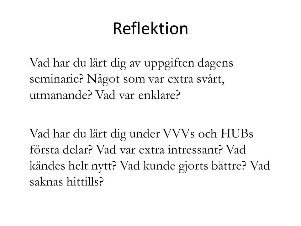 Reflektion Vad har du lärt dig av uppgiften dagens seminarie.