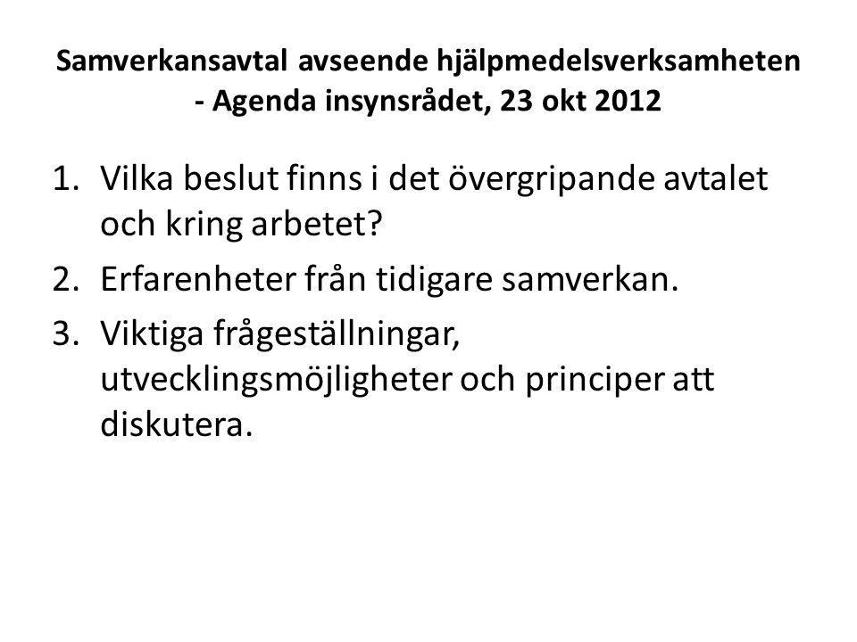 Samverkansavtal avseende hjälpmedelsverksamheten - Agenda insynsrådet, 23 okt 2012 1.Vilka beslut finns i det övergripande avtalet och kring arbetet.