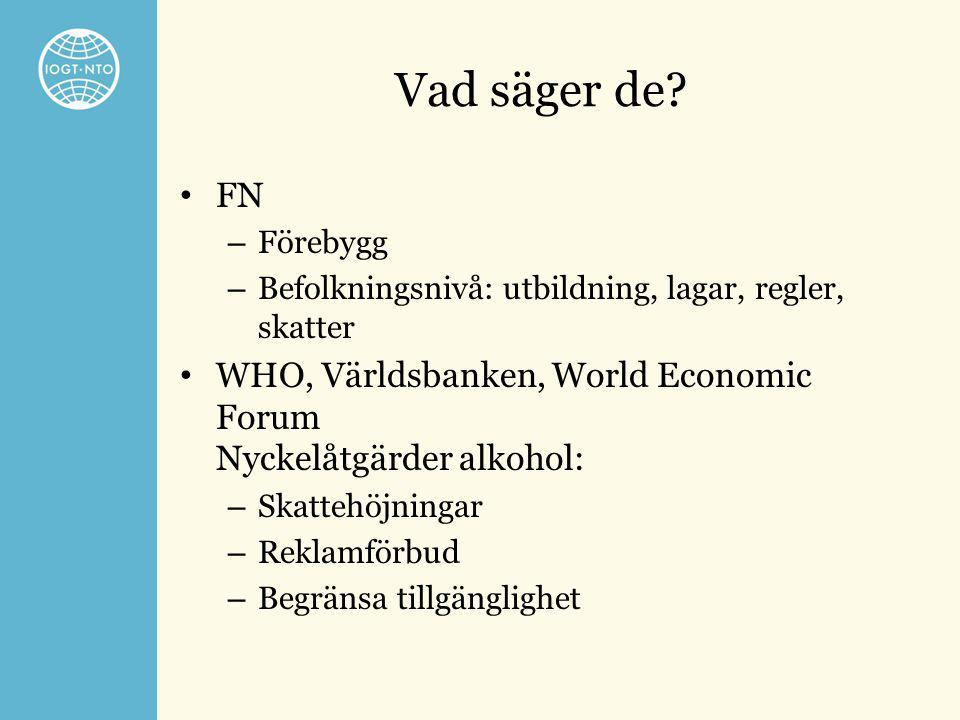 Vad säger de? • FN – Förebygg – Befolkningsnivå: utbildning, lagar, regler, skatter • WHO, Världsbanken, World Economic Forum Nyckelåtgärder alkohol: