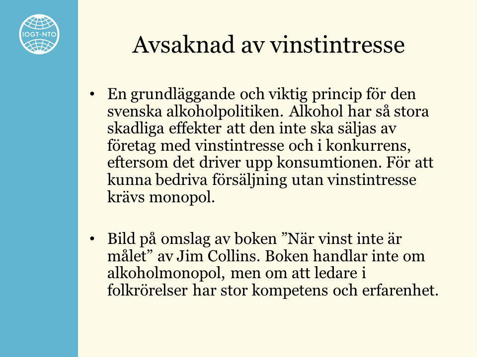 Avsaknad av vinstintresse • En grundläggande och viktig princip för den svenska alkoholpolitiken. Alkohol har så stora skadliga effekter att den inte