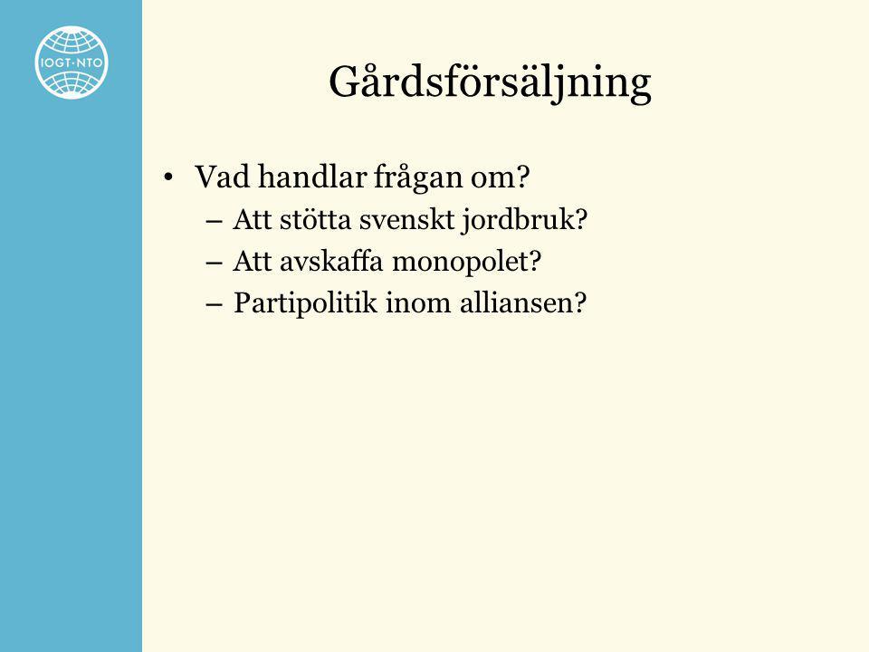 Gårdsförsäljning • Vad handlar frågan om? – Att stötta svenskt jordbruk? – Att avskaffa monopolet? – Partipolitik inom alliansen?