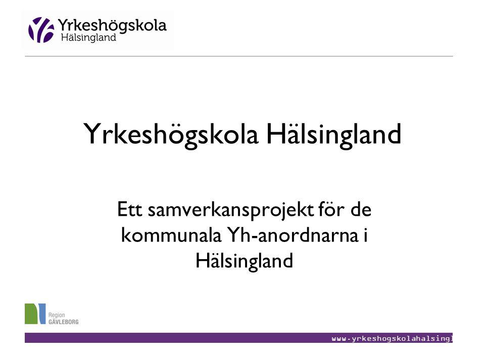 www.yrkeshogskolahalsingland.se Yrkeshögskola Hälsingland Ett samverkansprojekt för de kommunala Yh-anordnarna i Hälsingland