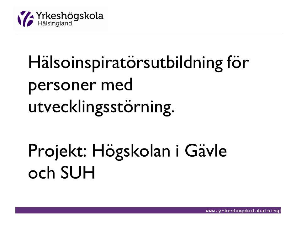 www.yrkeshogskolahalsingland.se Hälsoinspiratörsutbildning för personer med utvecklingsstörning. Projekt: Högskolan i Gävle och SUH