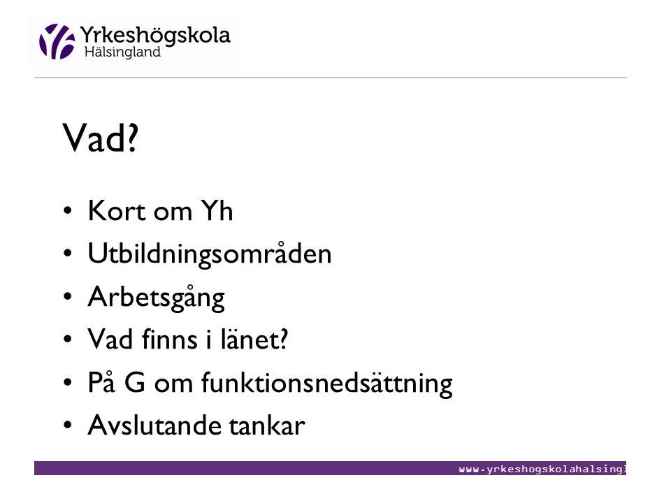 www.yrkeshogskolahalsingland.se Vad? •Kort om Yh •Utbildningsområden •Arbetsgång •Vad finns i länet? •På G om funktionsnedsättning •Avslutande tankar