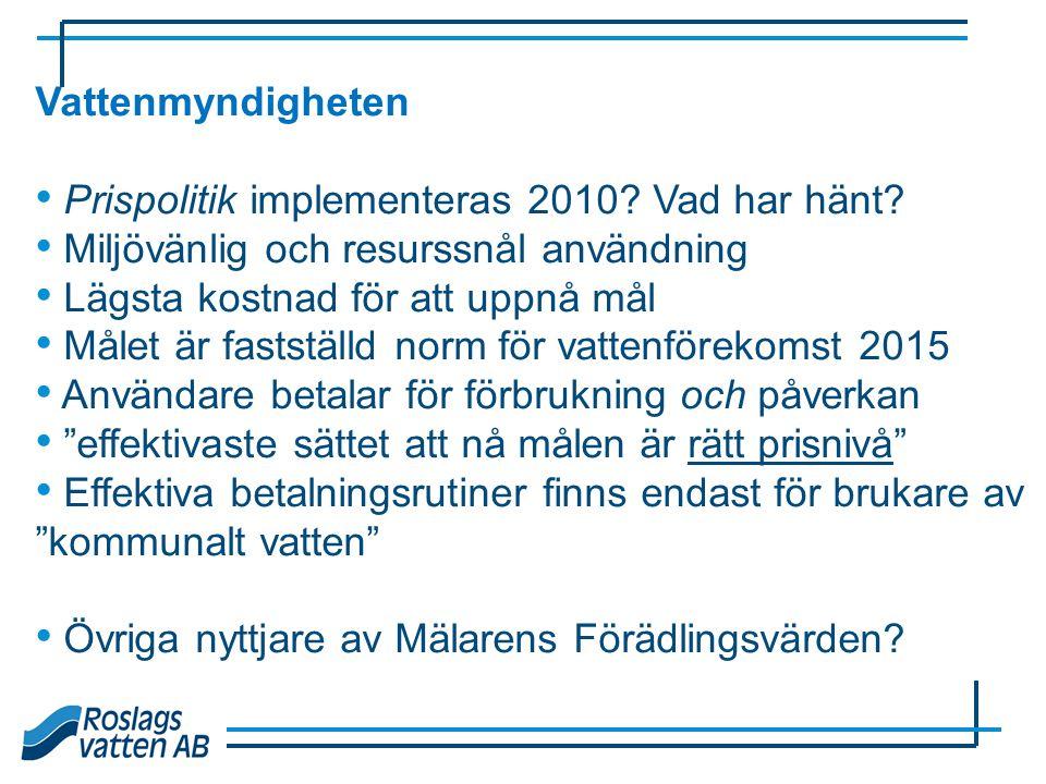 Vattenmyndigheten • Prispolitik implementeras 2010? Vad har hänt? • Miljövänlig och resurssnål användning • Lägsta kostnad för att uppnå mål • Målet ä