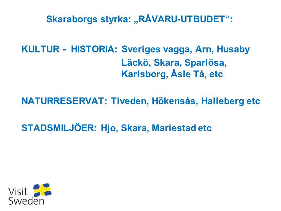 "Skaraborgs styrka: ""RÅVARU-UTBUDET"": KULTUR - HISTORIA: Sveriges vagga, Arn, Husaby Läckö, Skara, Sparlösa, Karlsborg, Åsle Tå, etc NATURRESERVAT: Tiv"