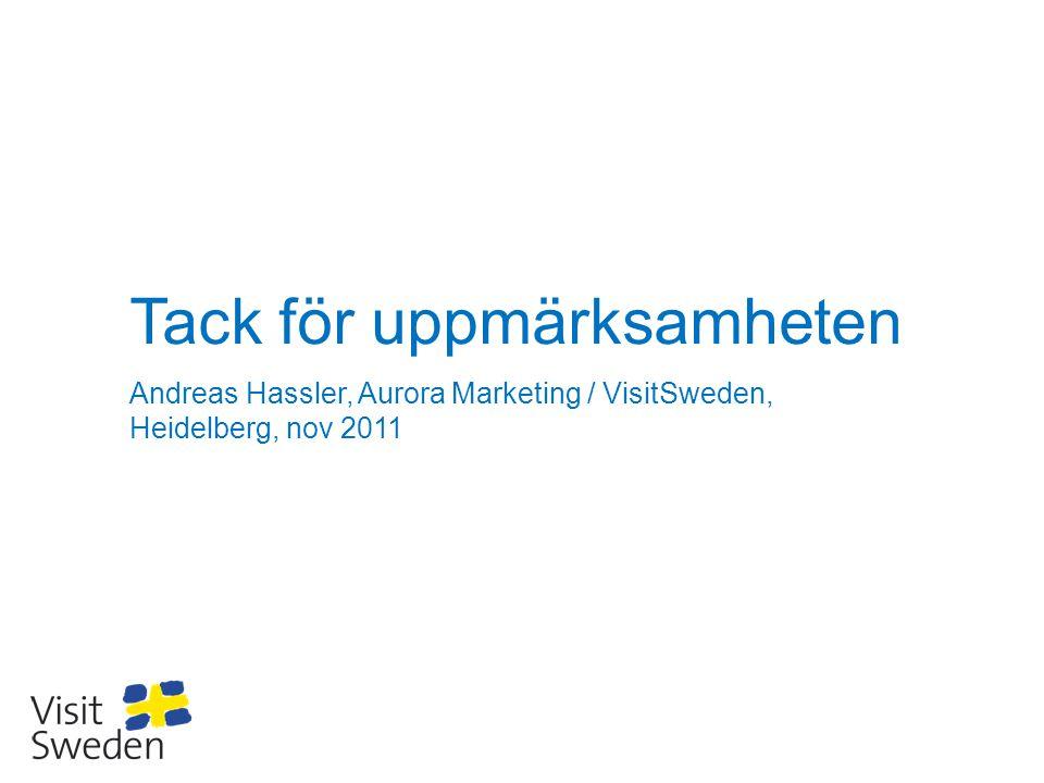 Tack för uppmärksamheten Andreas Hassler, Aurora Marketing / VisitSweden, Heidelberg, nov 2011