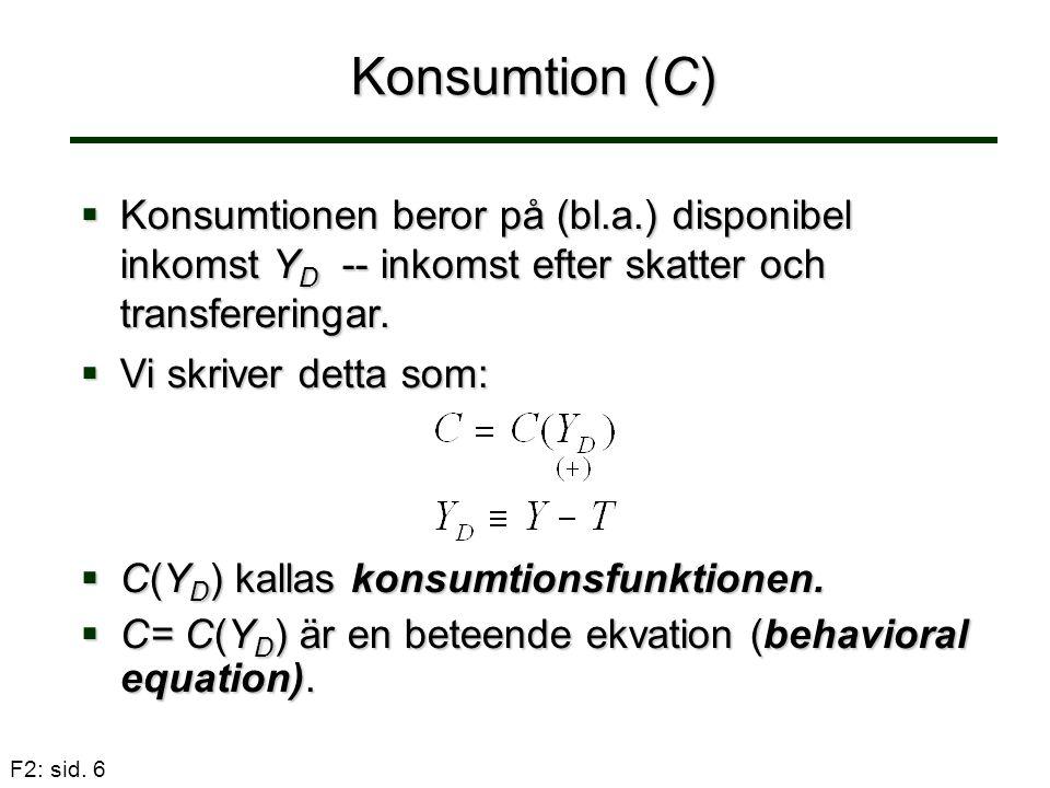 F2: sid.7 Konsumption (C)  Ofta vill vi specificera konsumtionsfunktionen.