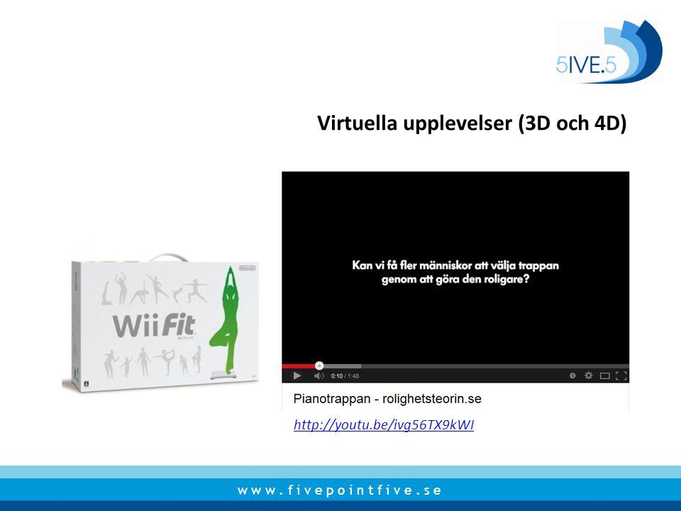 w w w. f i v e p o i n t f i v e. s e Virtuella upplevelser (3D och 4D) http://youtu.be/ivg56TX9kWI