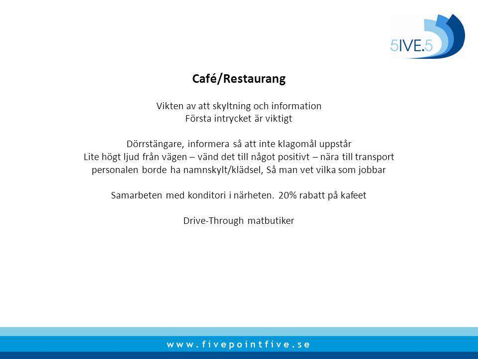 w w w. f i v e p o i n t f i v e. s e Café/Restaurang Vikten av att skyltning och information Första intrycket är viktigt Dörrstängare, informera så a