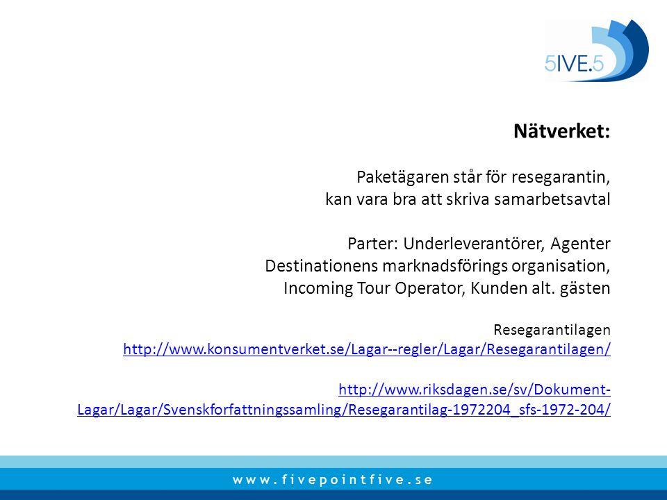 Nätverket: Paketägaren står för resegarantin, kan vara bra att skriva samarbetsavtal Parter: Underleverantörer, Agenter Destinationens marknadsförings