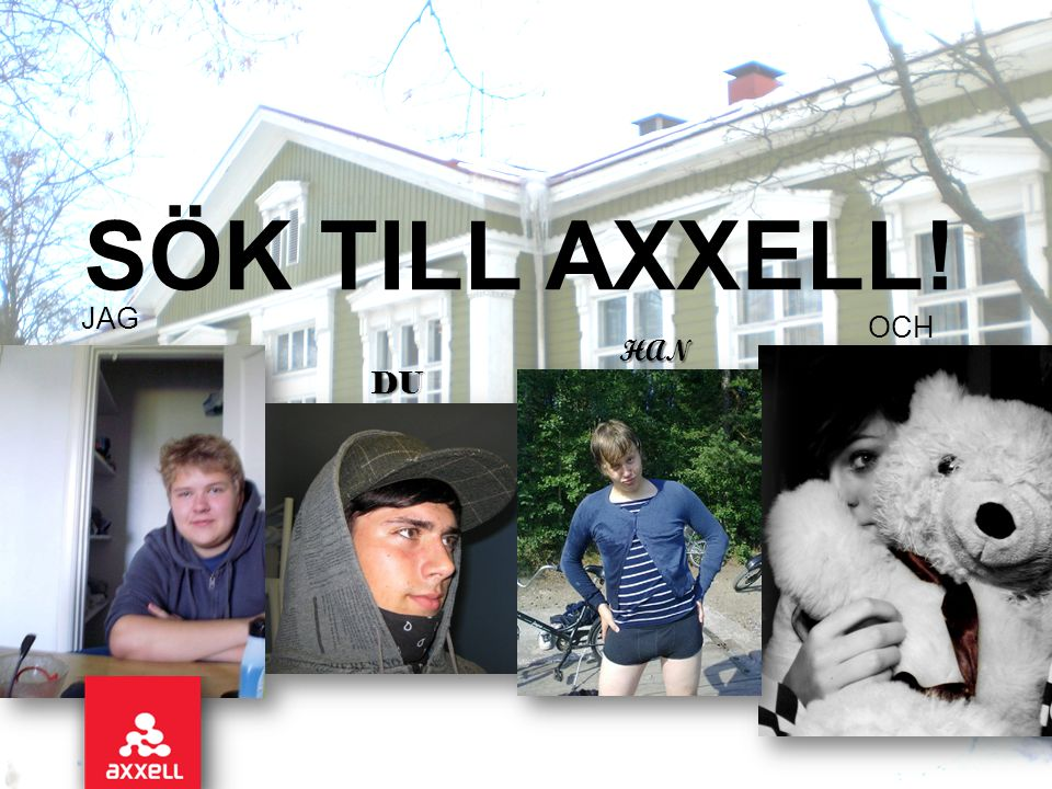 SÖK TILL AXXELL! JAG DU HAN OCH HON