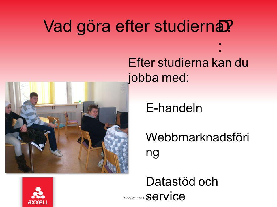 Vad göra efter studierna? www.axxell.fi Efter studierna kan du jobba med: E-handeln Webbmarknadsföri ng Datastöd och service D :