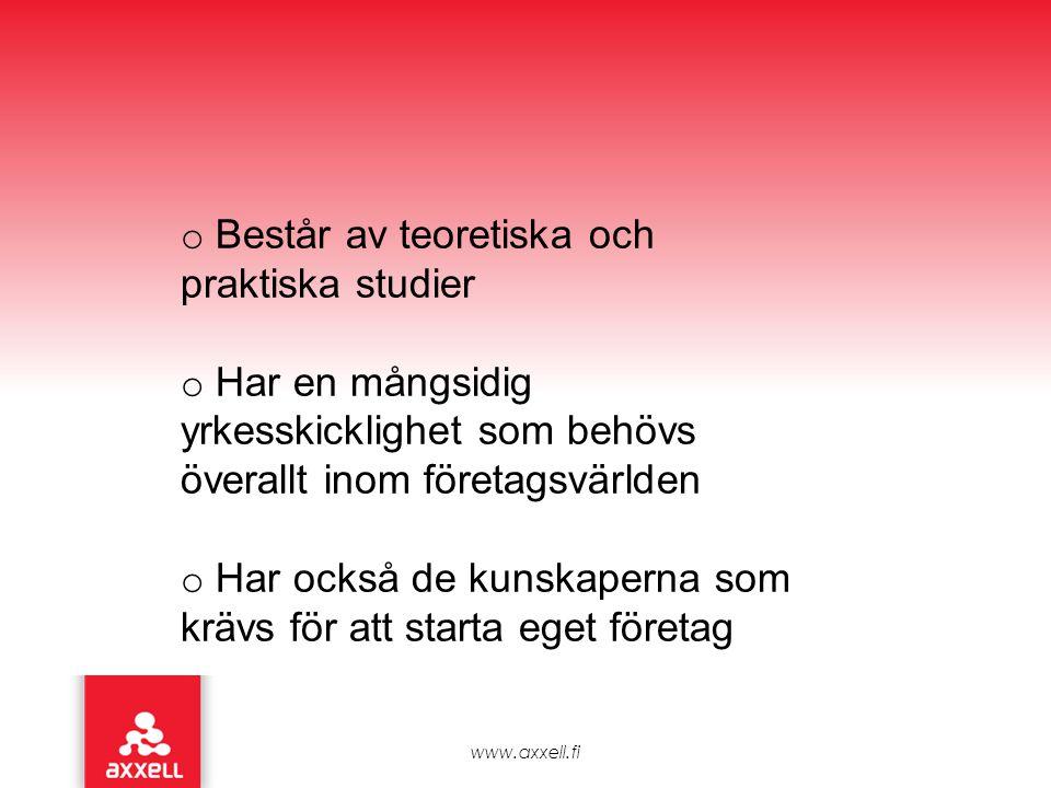 www.axxell.fi o Består av teoretiska och praktiska studier o Har en mångsidig yrkesskicklighet som behövs överallt inom företagsvärlden o Har också de