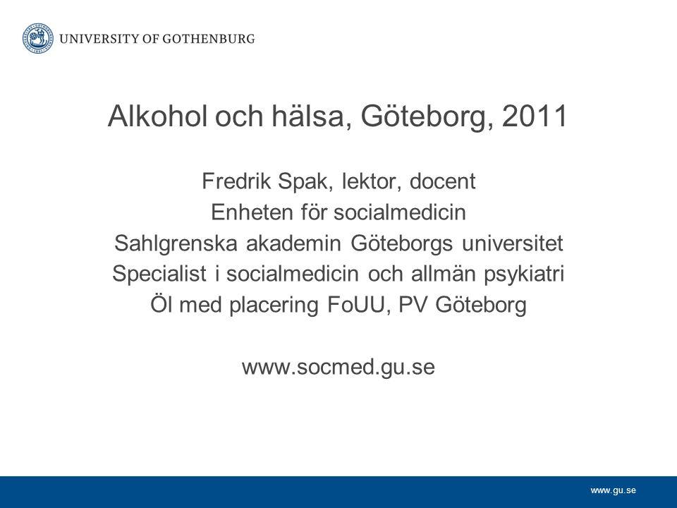 www.gu.se Alkohol och hälsa, Göteborg, 2011 Fredrik Spak, lektor, docent Enheten för socialmedicin Sahlgrenska akademin Göteborgs universitet Speciali