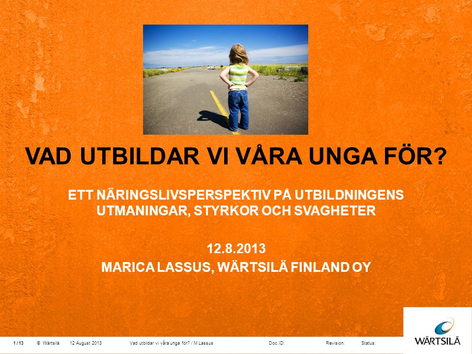 Doc.ID:Revision:Status: 13 /© Wärtsilä VAD UTBILDAR VI VÅRA UNGA FÖR.