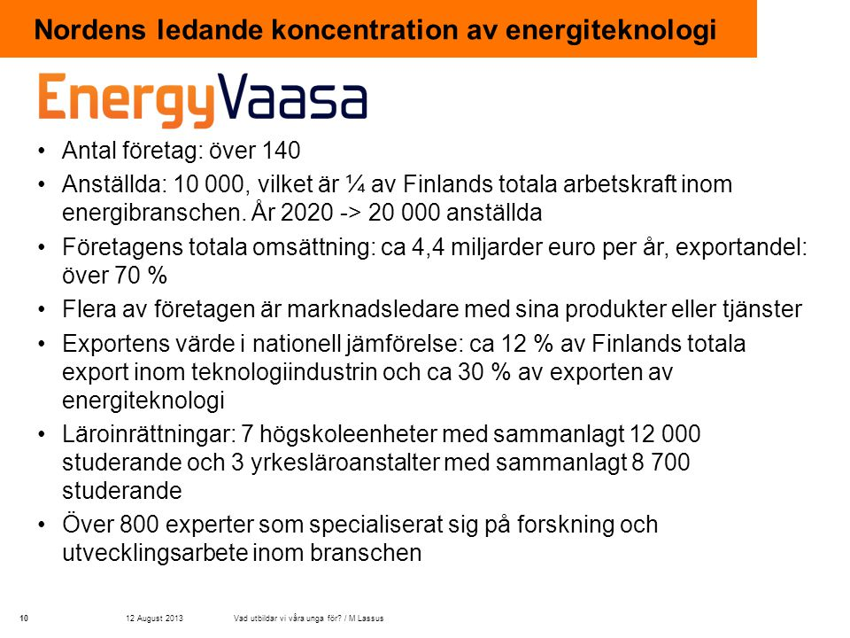 Nordens ledande koncentration av energiteknologi •Antal företag: över 140 •Anställda: 10 000, vilket är ¼ av Finlands totala arbetskraft inom energibranschen.