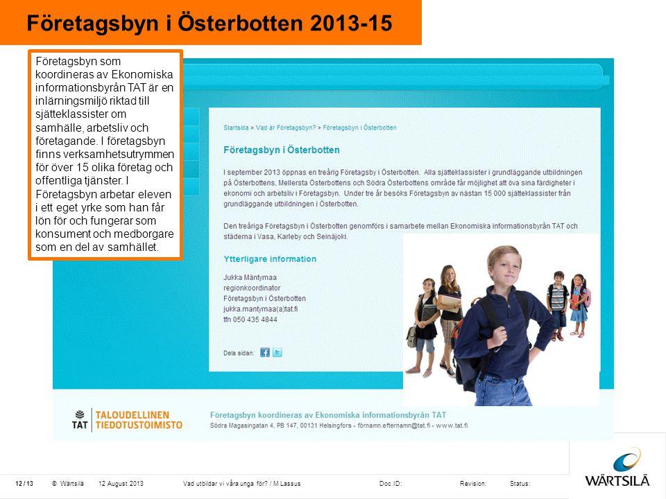 Doc.ID:Revision:Status: 13 /© Wärtsilä Företagsbyn i Österbotten 2013-15 12 August 201312Vad utbildar vi våra unga för? / M Lassus Företagsbyn som koo