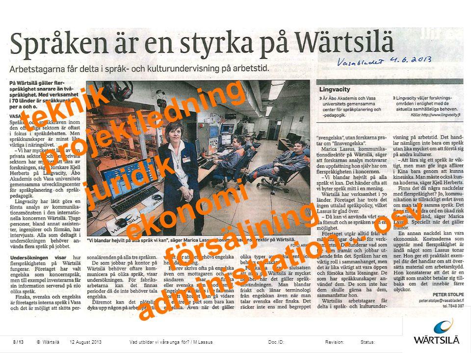 Doc.ID:Revision:Status: 13 /© Wärtsilä12 August 20138Vad utbildar vi våra unga för? / M Lassus teknik försäljning ekonomi juridik projektledning admin