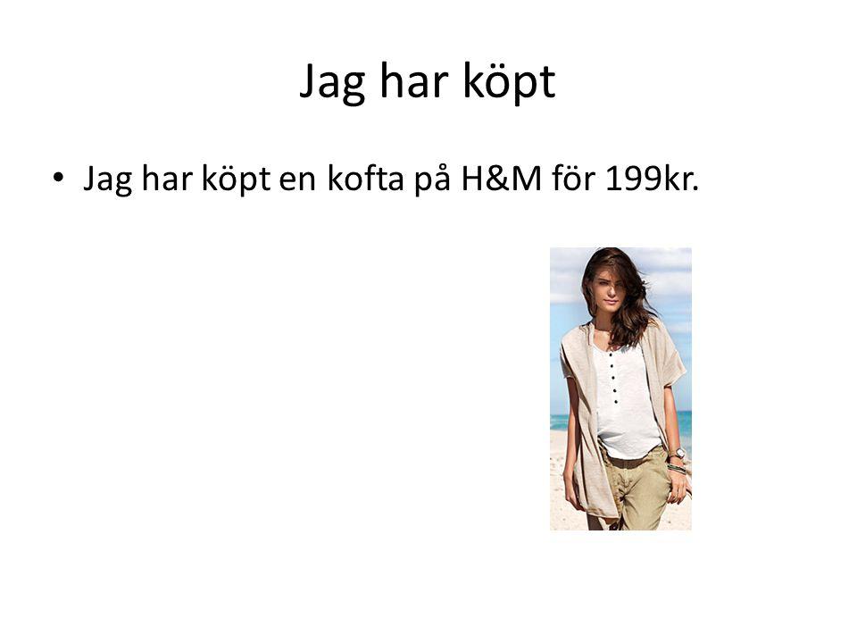 Jag har köpt • Jag har köpt en kofta på H&M för 199kr.